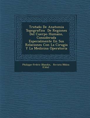 Tratado de Anatomia Topografica de Regiones del Cuerpo Humano, Considerada Especialmente En Sus Relaciones Con La Cirugia y La Medicina Operatoria (Paperback)