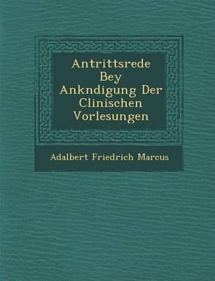 Antrittsrede Bey Ank�ndigung Der Clinischen Vorlesungen (Paperback)
