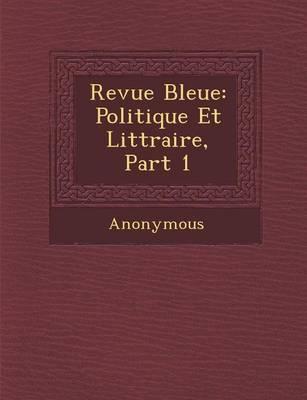 Revue Bleue: Politique Et Litt Raire, Part 1 (Paperback)