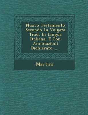 Nuovo Testamento Secondo La Volgata Trad. in Lingua Italiana, E Con Annotazioni Dichiarato...... (Paperback)