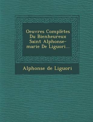 Oeuvres Completes Du Bienheureux Saint Alphonse-Marie de Liguori... (Paperback)