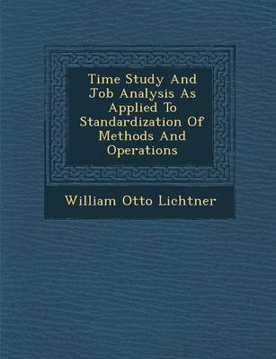 Time Study and Job Analysis as Applied to Standardization of Methods and Operations (Paperback)