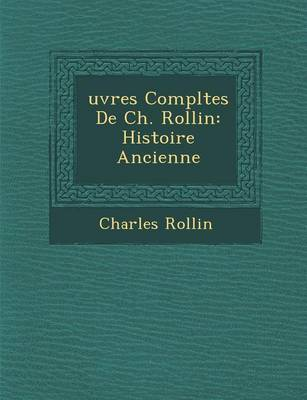 Uvres Completes de Ch. Rollin: Histoire Ancienne (Paperback)