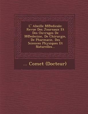 L' Abeille M Edicale: Revue Des Journaux Et Des Ouvrages de M Edecine, de Chirurgie, de Pharmacie, Des Sciences Physiques Et Naturelles... (Paperback)