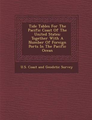 Tide Tables for the Pacific Coast of the United States: Together with a Number of Foreign Ports in the Pacific Ocean (Paperback)
