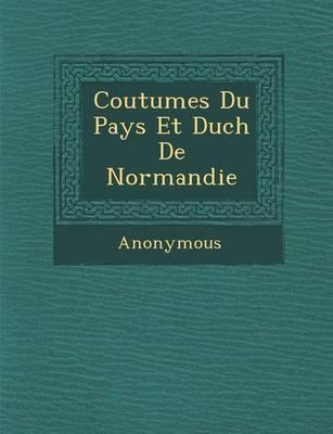 Coutumes Du Pays Et Duch de Normandie (Paperback)