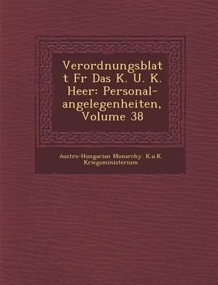 Verordnungsblatt Fur Das K. U. K. Heer: Personal-Angelegenheiten, Volume 38 (Paperback)