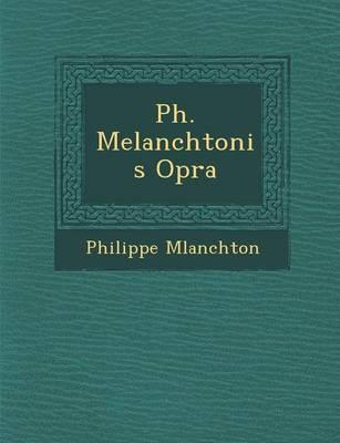 PH. Melanchtonis Op Ra (Paperback)