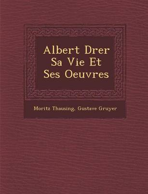 Albert D Rer Sa Vie Et Ses Oeuvres (Paperback)