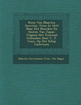 Reize Van Maarten Gerritsz. Vries in 1643 Naar Het Noorden En Oosten Van Japan: Volgens Het Journaal Gehouden Door C. J. Coen, Op Het Schip Castricum (Paperback)