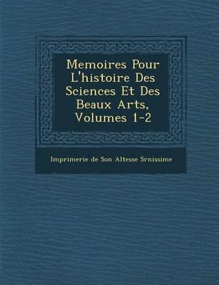 Memoires Pour L'Histoire Des Sciences Et Des Beaux Arts, Volumes 1-2 (Paperback)