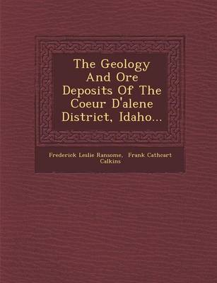 The Geology and Ore Deposits of the Coeur D'Alene District, Idaho... (Paperback)
