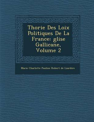 Th Orie Des Loix Politiques de La France: Glise Gallicane, Volume 2 (Paperback)