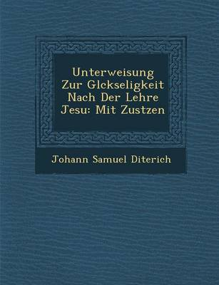 Unterweisung Zur Gl Ckseligkeit Nach Der Lehre Jesu: Mit Zus Tzen (Paperback)