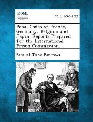 Penal Codes of France, Germany, Belgium and Japan. Reports Prepared for the International Prison Commission. (Paperback)
