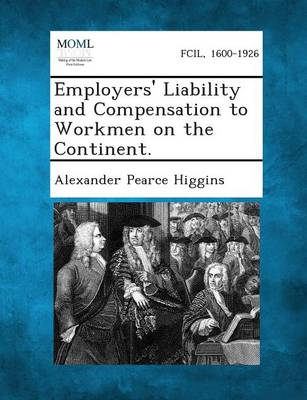 Employers' Liability and Compensation to Workmen on the Continent. (Paperback)