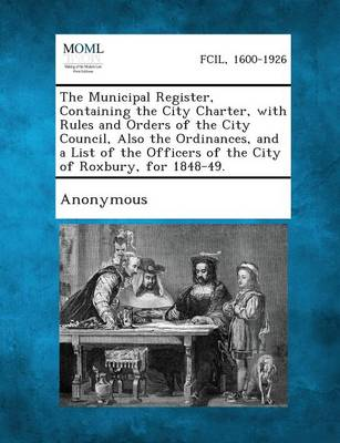 The Municipal Register, Containing the City Charter, with Rules and Orders of the City Council, Also the Ordinances, and a List of the Officers of the (Paperback)