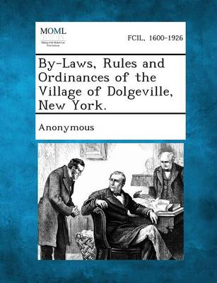 By-Laws, Rules and Ordinances of the Village of Dolgeville, New York. (Paperback)