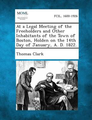At a Legal Meeting of the Freeholders and Other Inhabitants of the Town of Boston, Holden on the 14th Day of January, A. D. 1822. (Paperback)