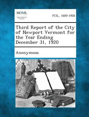 Third Report of the City of Newport Vermont for the Year Ending December 31, 1920 (Paperback)