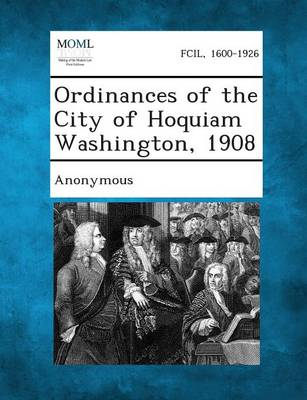 Ordinances of the City of Hoquiam Washington, 1908 (Paperback)