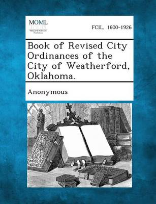 Book of Revised City Ordinances of the City of Weatherford, Oklahoma. (Paperback)
