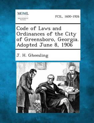 Code of Laws and Ordinances of the City of Greensboro, Georgia. Adopted June 8, 1906 (Paperback)