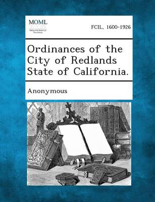 Ordinances of the City of Redlands State of California. (Paperback)
