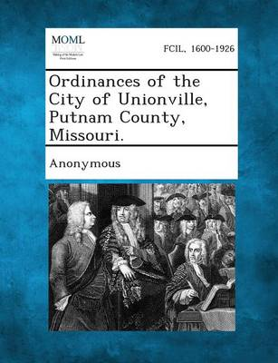 Ordinances of the City of Unionville, Putnam County, Missouri. (Paperback)