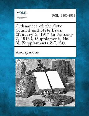 Ordinances of the City Council and State Laws, (January 2, 1917 to January 7, 1918.), (Supplement, No. 3). (Supplements 2-7, 24). (Paperback)