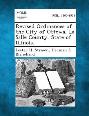 Revised Ordinances of the City of Ottowa, La Salle County, State of Illinois. (Paperback)