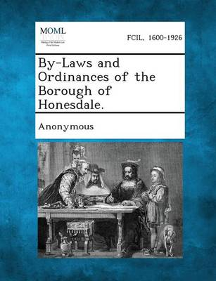 By-Laws and Ordinances of the Borough of Honesdale. (Paperback)