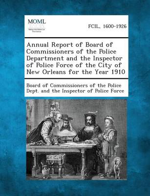 Annual Report of Board of Commissioners of the Police Department and the Inspector of Police Force of the City of New Orleans for the Year 1910 (Paperback)