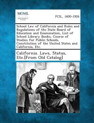 School Law of California and Rules and Regulations of the State Board of Education and Examination, List of School Library Books, Course of Studies Fo (Paperback)