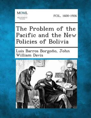 The Problem of the Pacific and the New Policies of Bolivia (Paperback)
