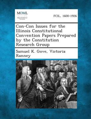 Con-Con Issues for the Illinois Constitutional Convention Papers Prepared by the Constitution Research Group (Paperback)