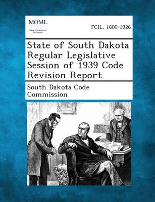 State of South Dakota Regular Legislative Session of 1939 Code Revision Report (Paperback)