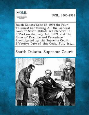 South Dakota Code of 1939 (in Four Volumes) Containing All the General Laws of South Dakota Which Were in Effect on January 1st, 1939, and the Rules O (Paperback)