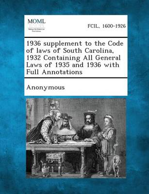 1936 Supplement to the Code of Laws of South Carolina, 1932 Containing All General Laws of 1935 and 1936 with Full Annotations (Paperback)
