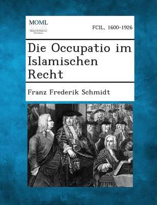 Die Occupatio Im Islamischen Recht (Paperback)