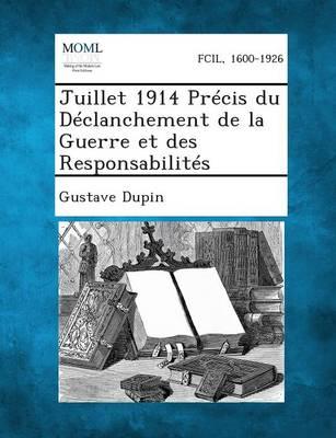 Juillet 1914 Precis Du Declanchement de La Guerre Et Des Responsabilites (Paperback)