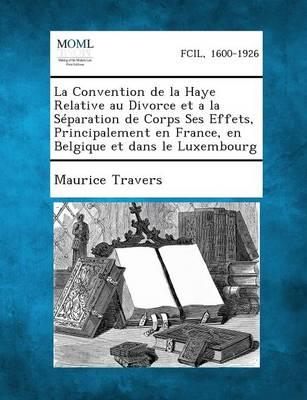 La Convention de La Haye Relative Au Divorce Et a la Separation de Corps Ses Effets, Principalement En France, En Belgique Et Dans Le Luxembourg (Paperback)