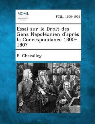 Essai Sur Le Droit Des Gens Napoleonien D'Apres La Correspondance 1800-1807 (Paperback)
