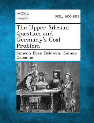 The Upper Silesian Question and Germany's Coal Problem (Paperback)
