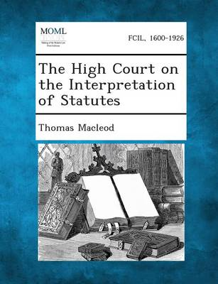 The High Court on the Interpretation of Statutes (Paperback)