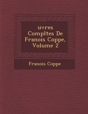 Uvres Completes de Fran OIS Copp E, Volume 2 (Paperback)