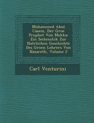 Muhammed Abul Casem, Der Gro E Prophet Von Mekka: Ein Seitenst Ck Zur Nat Rlichen Geschichte Des Gro En Lehrers Von Nazareth, Volume 2 (Paperback)