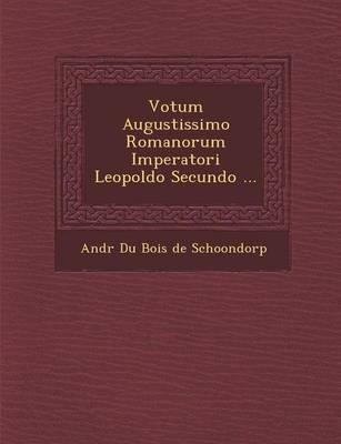 Votum Augustissimo Romanorum Imperatori Leopoldo Secundo ... (Paperback)