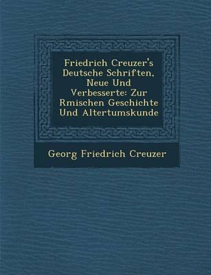 Friedrich Creuzer's Deutsche Schriften, Neue Und Verbesserte: Zur R Mischen Geschichte Und Altertumskunde (Paperback)