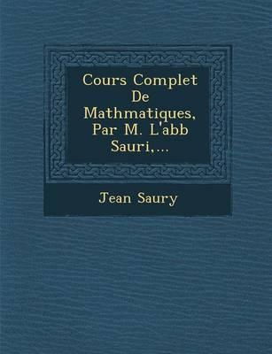 Cours Complet de Math Matiques, Par M. L'Abb Sauri, ... (Paperback)